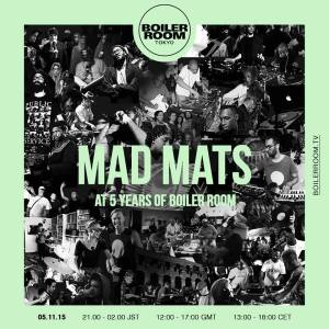 5 years Boiler room in Tokyo : Mad Mats